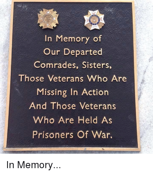 prisoner of war: In Memory of  Our Departed  Comrades, Sisters,  Those Veterans Who Are  Missing In Action  And Those Veterans  Who Are Held As  Prisoners Of War In Memory...