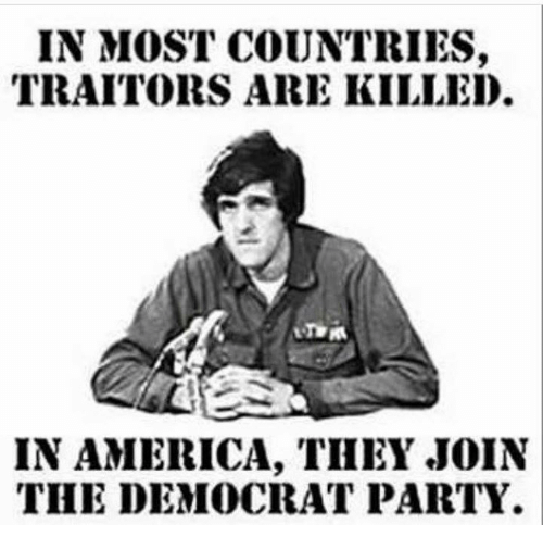 America, Memes, and Party: IN MOST COUNTRIES,  TRAITORS ARE KILLED.  IN AMERICA, TIHEY JOIN  THE DEMOCRAT PARTY
