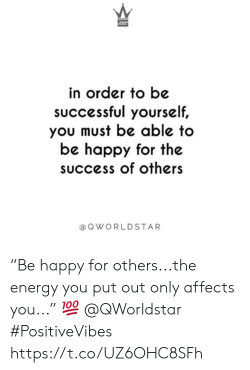 """Affects: in order to be  sUccessful yourself,  you must be able to  be happy for the  success of others  a Q WORLDSTAR """"Be happy for others...the energy you put out only affects you..."""" 💯 @QWorldstar #PositiveVibes https://t.co/UZ6OHC8SFh"""