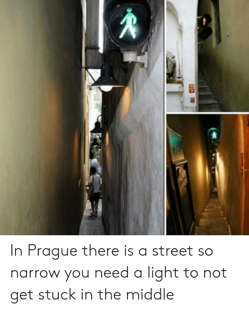 Prague: In Prague there is a street so narrow you need a light to not get stuck in the middle