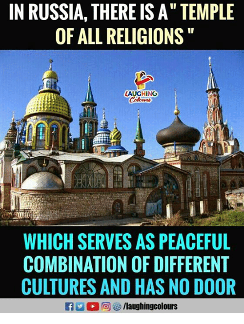 """Russia, Indianpeoplefacebook, and All: IN RUSSIA, THERE IS A"""" TEMPLE  OF ALL RELIGIONS  LAUGHING  WHICH SERVES AS PEACEFUL  COMBINATION OF DIFFERENT  CULTURES AND HAS NO DOOR  f/laughingcolours"""