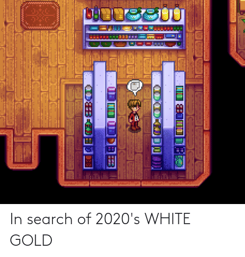 white gold: In search of 2020's WHITE GOLD