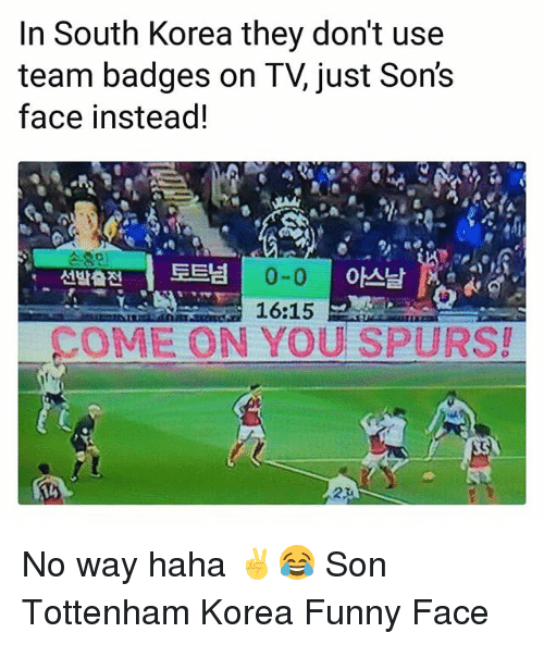 Funny, Memes, and South Korea: In South Korea thev don't use  team badges on TV, just Sons  face instead!  0-0  16:15  선발출전] 토트넘 No way haha ✌😂 Son Tottenham Korea Funny Face