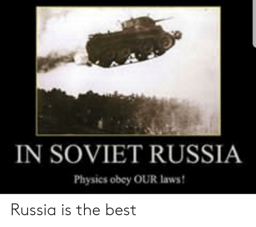 Reddit, Best, and Russia: IN SOVIET RUSSIA  Physics obey OUR laws! Russia is the best