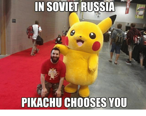 Pikachu, Russia, and Soviet: IN SOVIET RUSSIA  PIKACHU CHOOSES YOU