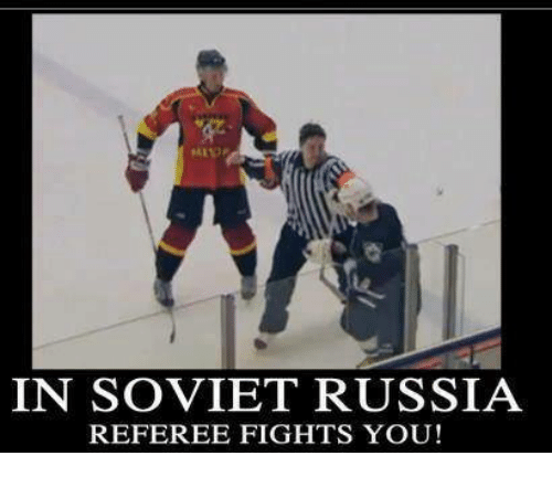 Memes, Russia, and Soviet: IN SOVIET RUSSIA  REFEREE FIGHTS YOU!