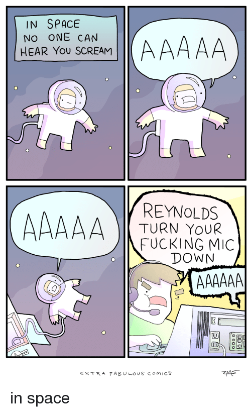 Fucking, Scream, and Space: IN SPACE  NO ONE CAN  HEAR YoU SCREAM  REYNOLDS  TURN YOUR  FUCKING MIC  DOWN  囚  EXTRA FABULOUS coMICS in space