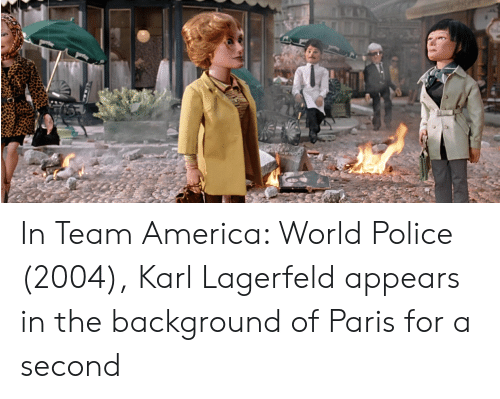 karl lagerfeld: In Team America: World Police (2004), Karl Lagerfeld appears in the background of Paris for a second