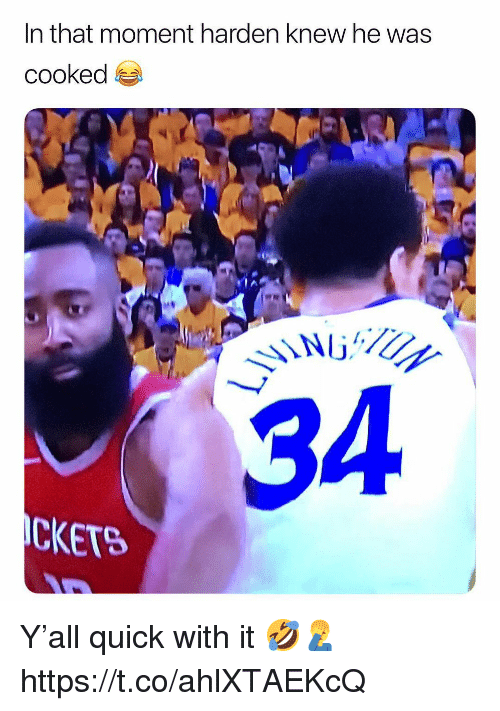 Moment, That Moment, and Quick: In that moment harden knew he was  cooked  34  CKETS Y'all quick with it 🤣🤦♂️ https://t.co/ahlXTAEKcQ