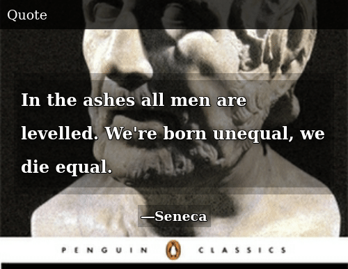 Ashes, All, and The Ashes: In the ashes all men are levelled. We're born unequal, we die equal.