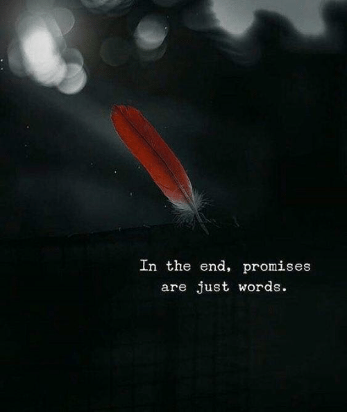 Words, In the End, and The End: In the end, promises  are just words.