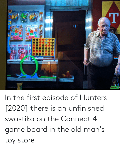 swastika: In the first episode of Hunters [2020] there is an unfinished swastika on the Connect 4 game board in the old man's toy store