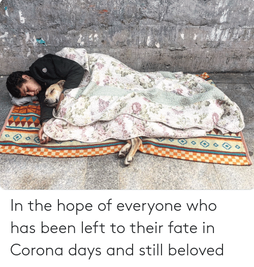 beloved: In the hope of everyone who has been left to their fate in Corona days and still beloved
