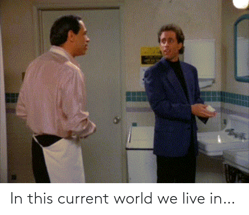 Live In: In this current world we live in…