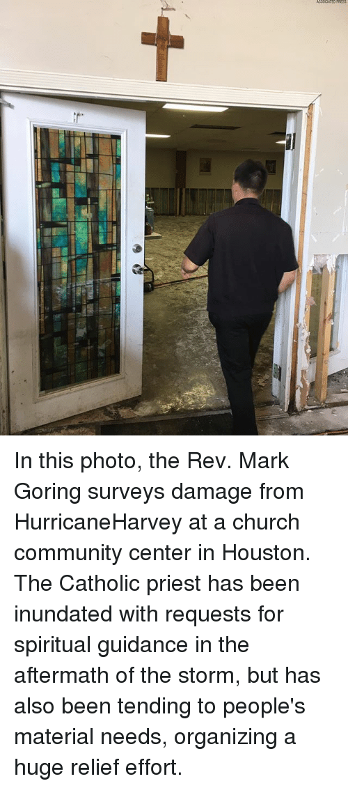 Church, Community, and Memes: In this photo, the Rev. Mark Goring surveys damage from HurricaneHarvey at a church community center in Houston. The Catholic priest has been inundated with requests for spiritual guidance in the aftermath of the storm, but has also been tending to people's material needs, organizing a huge relief effort.