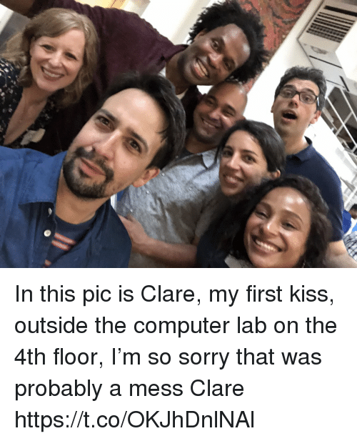 Memes, Sorry, and Computer: In this pic is Clare, my first kiss, outside the computer lab on the 4th floor, I'm so sorry that was probably a mess Clare https://t.co/OKJhDnlNAl