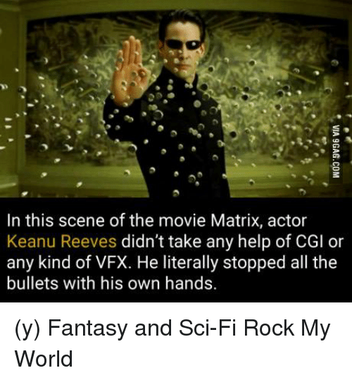 keanu reeve: In this scene of the movie Matrix, actor  Keanu Reeves  didn't take any help of CGI or  any kind of VFX. He literally stopped all the  bullets with his own hands. (y) Fantasy and Sci-Fi Rock My World