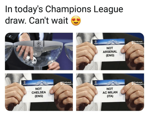 Arsenal, Chelsea, and Memes: In today's Champions League  draw. Can't wait  TrollFootball  NOT  ARSENAL  (ENG)  CHAMPIONS  LEAGUE  TrollFootball  TrolFootball  NOT  CHELSEA  (ENG)  NOT  AC MILAN  (ITA)