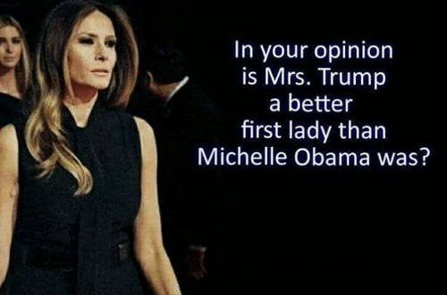 Memes, Michelle Obama, and Obama: In your opinion  is Mrs. Trump  a better  first lady than  Michelle Obama was?