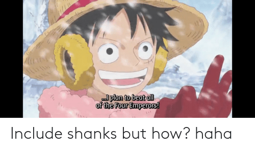But How: Include shanks but how? haha