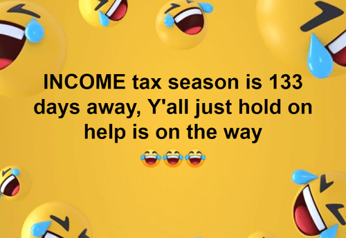 Memes, Help, and 🤖: INCOME tax season is 133  days away, Y'all just hold on  help is on the way  1