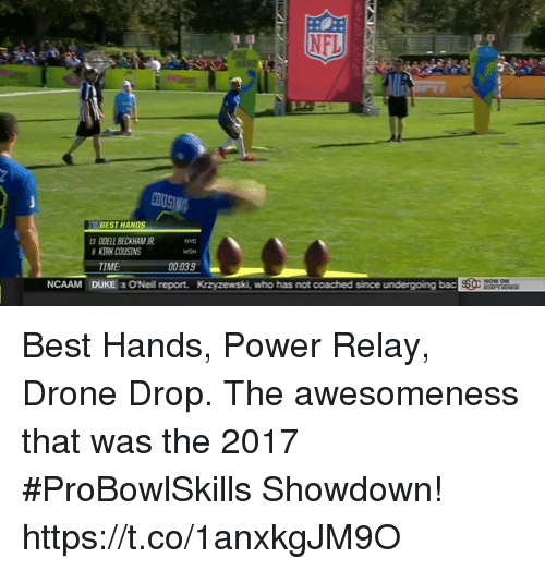 Drone, Kirk Cousins, and Memes: IND  BEST HANDS  3 ODELL BECKHAM UR  NYG  KIRK COUSINS  TIME  WSH  00:039  NOW ON  NCAAM  DUKE a ONeil report.  Krzyzewski, who has not coached since undergoing bac Best Hands, Power Relay, Drone Drop.  The awesomeness that was the 2017 #ProBowlSkills Showdown! https://t.co/1anxkgJM9O