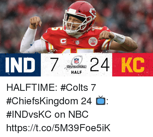 Indianapolis Colts, Memes, and Nfl: IND  NFL  DIVISIONAL  HALF  KC HALFTIME:  #Colts 7 #ChiefsKingdom 24  📺: #INDvsKC on NBC https://t.co/5M39Foe5iK