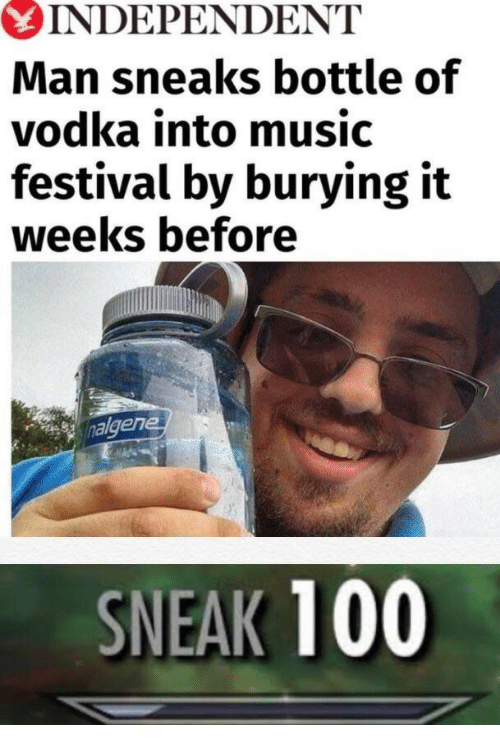 Anaconda, Music, and Vodka: INDEPENDENT  Man sneaks bottle of  vodka into music  festival by burying it  weeks before  nalgen  SNEAK 100