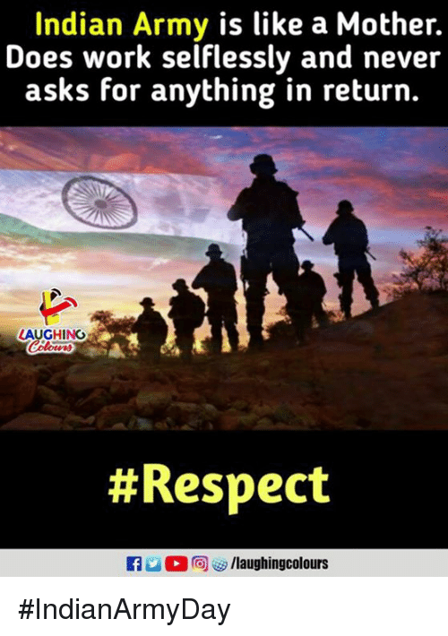 Respect, Work, and Army: Indian Army is like a Mother.  Does work selflessly and never  asks for anything in return.  AUGHING  # Respect  u C 同ぴ/laughingcolours #IndianArmyDay