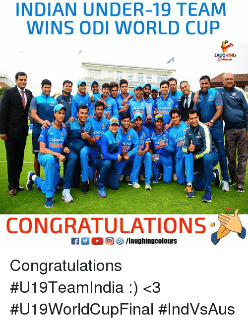 World Cup, Congratulations, and World: INDIAN UNDER-19 TEAM  WINS ODI WORLD CUP  LAUGHING  CONGRATULATIONS Congratulations #U19TeamIndia :) <3 #U19WorldCupFinal  #IndVsAus