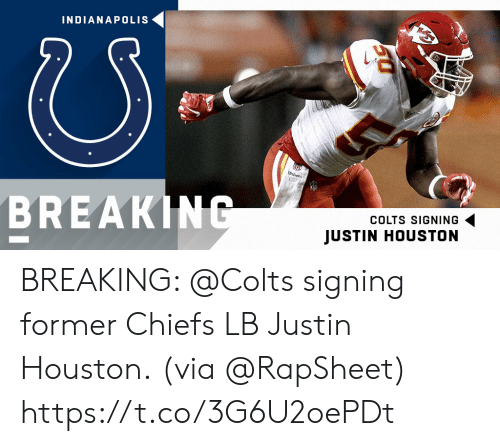 Indianapolis Colts, Memes, and Chiefs: INDIANAPOLIS  BREAKINC  COLTS SIGNING  JUSTIN HOUSTON BREAKING: @Colts signing former Chiefs LB Justin Houston.  (via @RapSheet) https://t.co/3G6U2oePDt