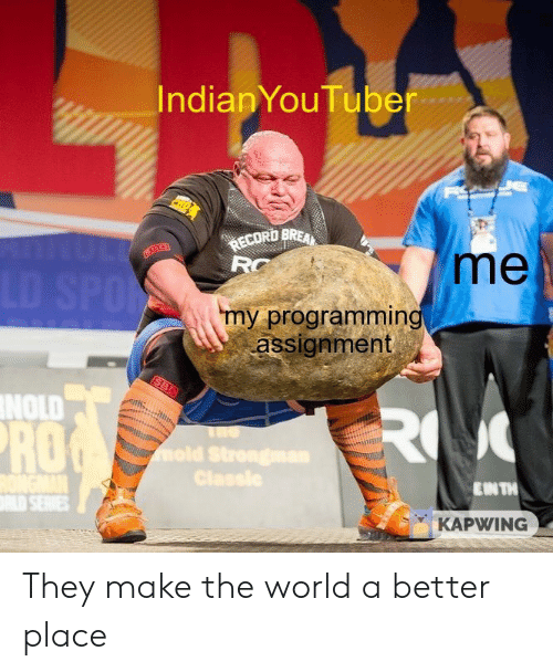 Kapwing: IndianYouTuber  RECORD BREA  RC  me  LD SPON  my programming  assignment  SBD  NOLD  RO  PRO  mold Strongman  Classle  EIN TH  LD SERVIES  KAPWING They make the world a better place