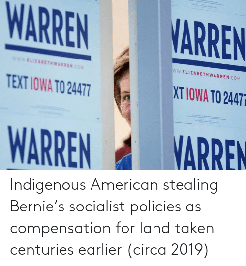 indigenous: Indigenous American stealing Bernie's socialist policies as compensation for land taken centuries earlier (circa 2019)