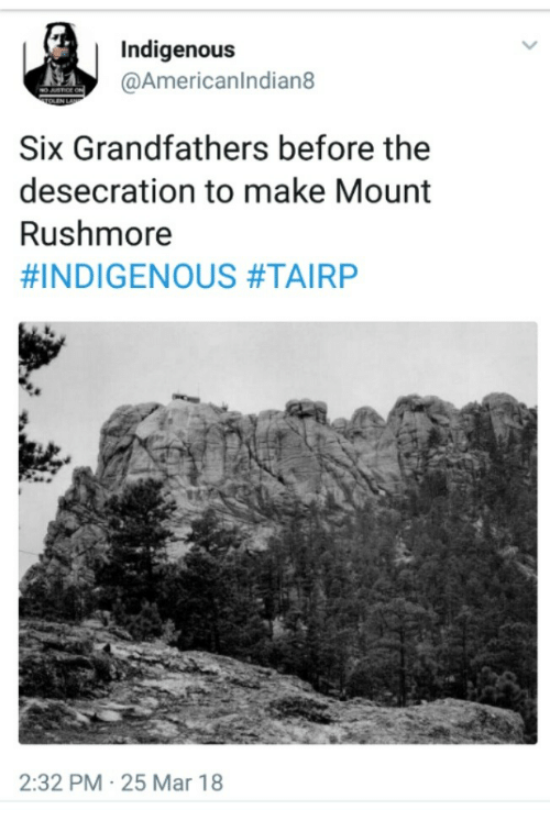 indigenous: Indigenous  @Americanlndian8  Six Grandfathers before the  desecration to make Mount  Rushmore  #INDIGENOUS #TAIRP  2:32 PM 25 Mar 18