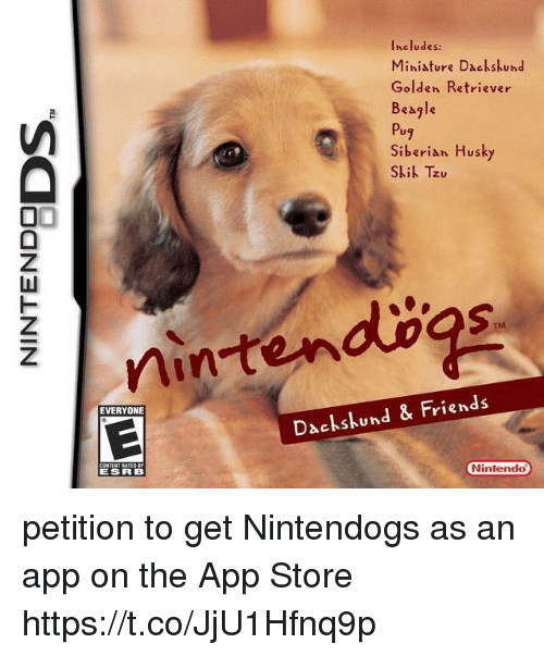 Nintendo, App Store, and Golden Retriever: Ineludes:  Miniature Dackskund  Golden Retriever  Beagle  Pug  Siberian Husky  Skil Tzu  SI  nintendbgs  EVERYONE  Dackskund & Friend:s  ESRB  Nintendo petition to get Nintendogs as an app on the App Store https://t.co/JjU1Hfnq9p