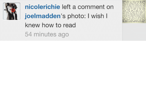 a comment: ing he bk d  fald  whr pt he  dring te Wh  nicolerichie left a comment on  E ing i m m s  joelmadden's photo: I wish I  he deIf pe f e de's depe  Theea d  te p  The ck  ring Mae  of da  knew how to read  54 minutes ago