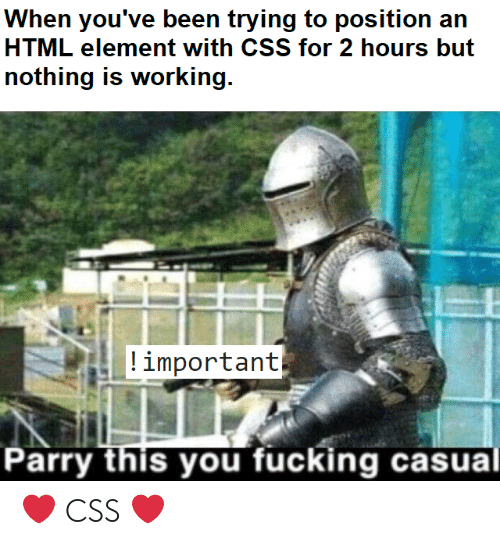 Html, Working, and Css: ing to position an  HTML element with CSS for 2 hours but  nothing is working  important  arry this you fucking casual ❤️ CSS ❤️