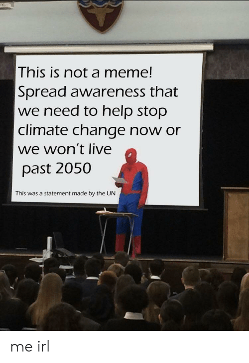 Meme, Help, and Live: Inis is not a meme!  Spread awareness that  we need to help stop  climate change now or  we won't live  past 2050  This was a statement made by the UN me irl