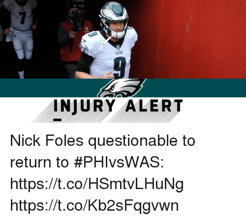 Memes, Nick, and Nick Foles: INJURY ALERT Nick Foles questionable to return to #PHIvsWAS: https://t.co/HSmtvLHuNg https://t.co/Kb2sFqgvwn