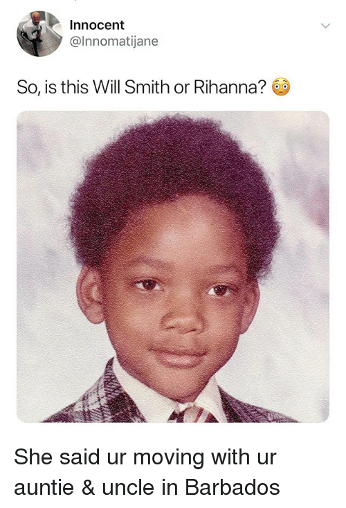 Rihanna, Will Smith, and Dank Memes: Innocent  @Innomatijane  So, is this Will Smith or Rihanna? She said ur moving with ur auntie & uncle in Barbados