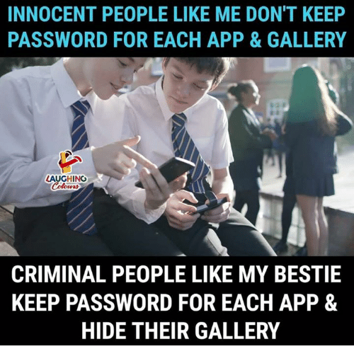 Indianpeoplefacebook, App, and Criminal: INNOCENT PEOPLE LIKE ME DON'T KEEP  PASSWORD FOR EACH APP& GALLERY  AUGHING  CRIMINAL PEOPLE LIKE MY BESTIE  KEEP PASSWORD FOR EACH APP &  HIDE THEIR GALLERY