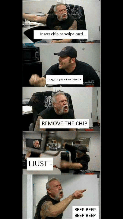 Okay, Chip, and All: Insert chip or swipe card  Okay, I'm gonna insert the ch  ALL NEW  REMOVE THE CHIP  JUST  BEEP BEEP  BEEP BEEP