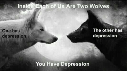 Depression, Wolves, and One: Insi  ch of Us Are Two Wolves  The other has  depression  One has  depression  You Have Depression