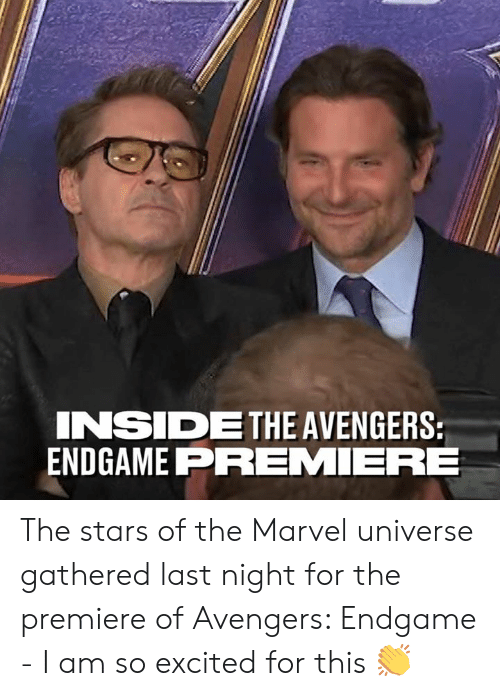premiere: INSIDETHE AVENGERS  ENDGAME PREMIERE The stars of the Marvel universe gathered last night for the premiere of Avengers: Endgame - I am so excited for this 👏