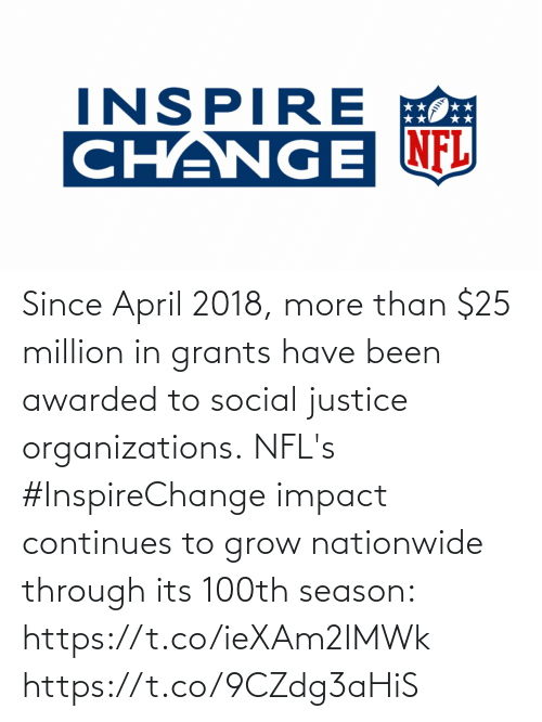 Organizations: INSPIRE E  CHANGE NFL Since April 2018, more than $25 million in grants have been awarded to social justice organizations.  NFL's #InspireChange impact continues to grow nationwide through its 100th season: https://t.co/ieXAm2IMWk https://t.co/9CZdg3aHiS