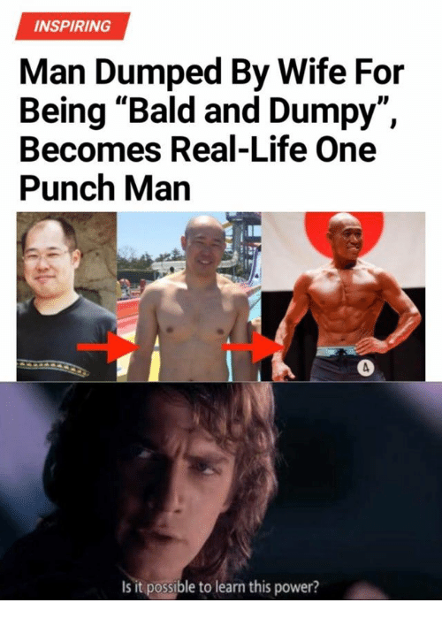 "Life, One-Punch Man, and Power: INSPIRING  Man Dumped By Wife For  Being ""Bald and Dumpy""  Becomes Real-Life One  Punch Man  ID  Is it possible to learn this power?"