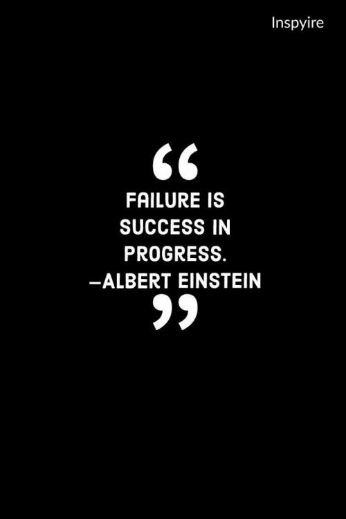 Failure: Inspyire  FAILURE IS  SUCCESS IN  PROGRESS.  -ALBERT EINSTEIN