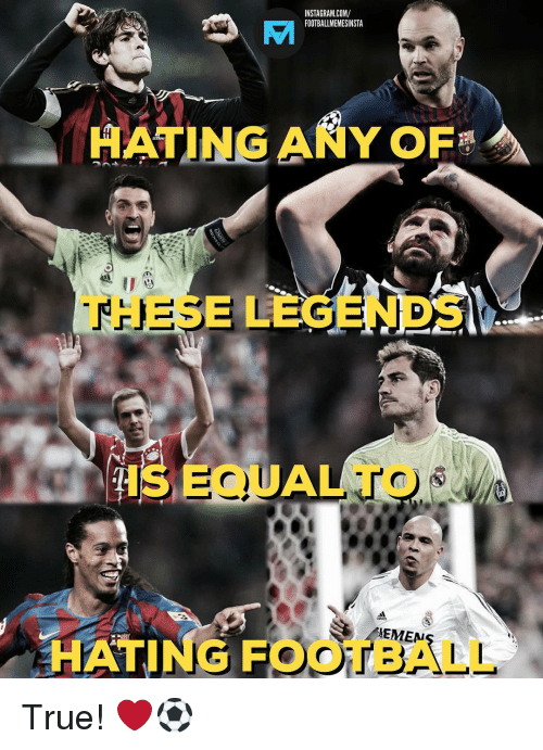 Football, Instagram, and Memes: INSTAGRAM.COM/  FOOTBALLMEMESINSTA  ATING ANY OF  THESE LEGENDS  ISEQUALTO  EMEM  HATING FOOTBALL True! ❤️⚽️