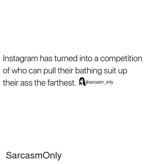 Ass, Funny, and Instagram: Instagram has turned into a competition  of who can pull their bathing suit up  their ass the farthest.esarcasm only SarcasmOnly