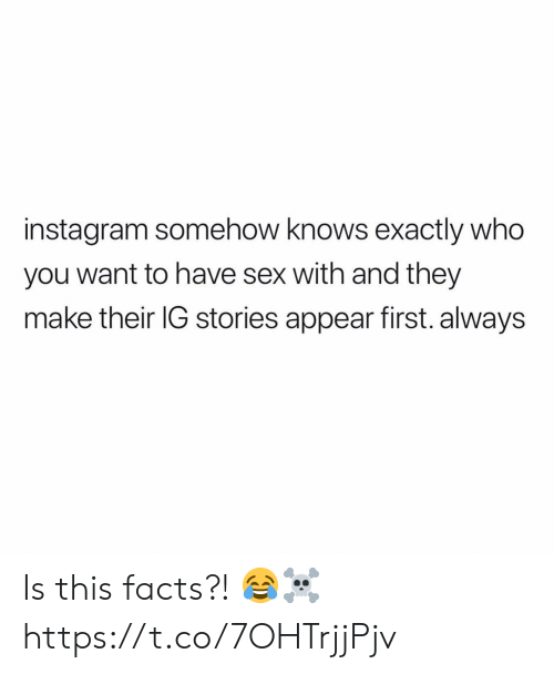 Facts, Instagram, and Sex: instagram somehow knows exactly who  you want to have sex with and they  make their IG stories appear first. always Is this facts?! 😂☠️ https://t.co/7OHTrjjPjv